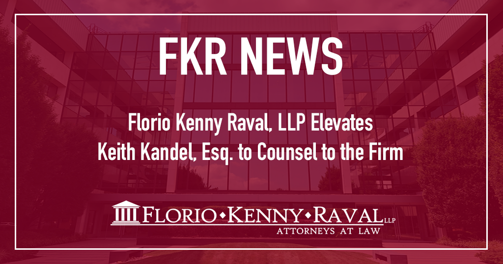 Florio Kenny Raval, LLP Proudly Elevates Keith Kandel, Esq. to Counsel to the Firm